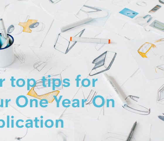 Top Tips for Submitting a Successful One Year On Application